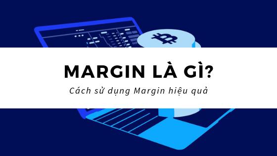 Margin là gì? Làm sao để sử dụng đòn bẩy có Margin hiệu quả?
