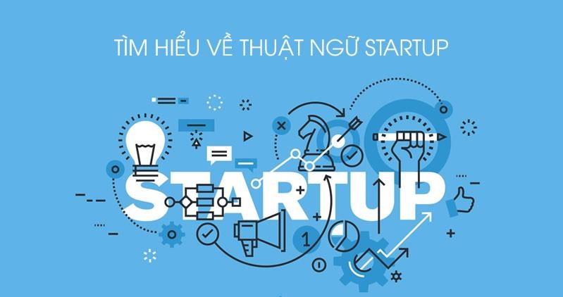 Những thuật ngữ Startup bạn cần biết