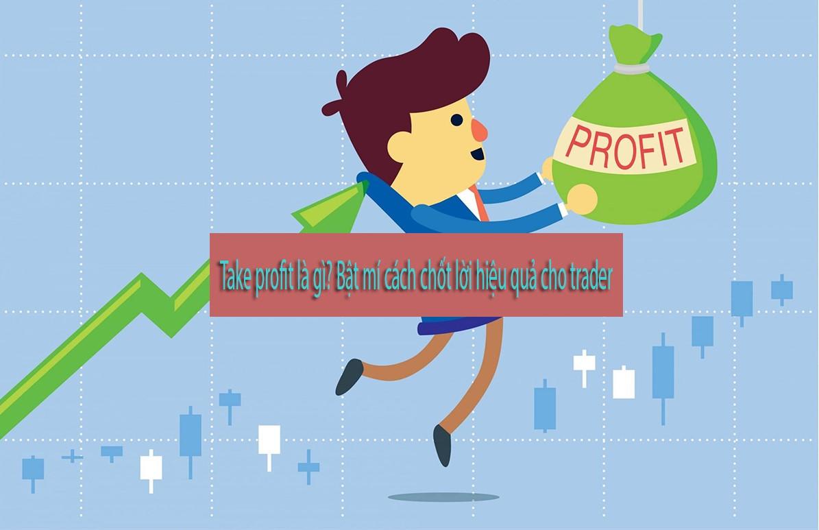 take-profit-la-gi-cach-dat-lenh-chot-loi-hieu-qua-nhat-cho-cac-trader