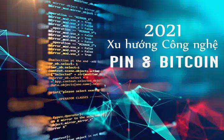 xu-huong-cong-nghe-moi-nam-2021-pin-va-bitcoin